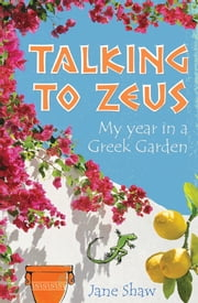 Talking to Zeus - My Year in a Greek Garden ebook by Jane Shaw