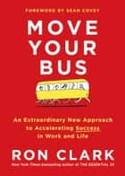 Move Your Bus - An Extraordinary New Approach to Accelerating Success in Work and Life ebook by Ron Clark