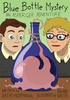 Blue Bottle Mystery - The Graphic Novel - An Asperger Adventure eBook by Kathy Hoopmann