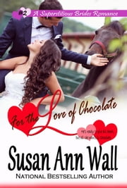 For the Love of Chocolate - Superstitious Brides, #2 ebook by Susan Ann Wall