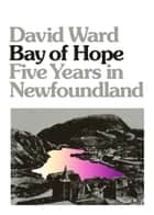 Bay of Hope - Five Years in Newfoundland ebook by David Ward