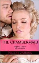 The Chambermaid - Regency Erotica The Full Series - Rakes & Cyprians Regency Erotica ebook by