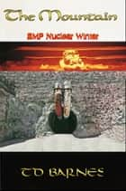 The Mountain - EMP - Nuclear Winter ebook by TD Barnes
