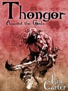 Thongor Against the Gods - Thongor of Lemuria #3 ebook by Lin Carter