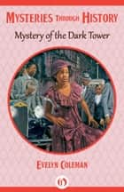 Mystery of the Dark Tower ebook by Evelyn Coleman