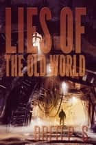 Lies of the Old World ebook by Brett P. S.