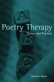 Poetry Therapy - Theory and Practice ebook by Nicholas Mazza