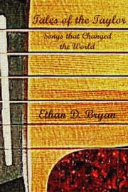 Tales of the Taylor - Songs that Changed the World ebook by Ethan D. Bryan