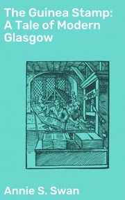 The Guinea Stamp: A Tale of Modern Glasgow ebook by Annie S. Swan