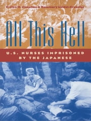 All This Hell - U.S. Nurses Imprisoned by the Japanese ebook by Evelyn M. Monahan,Rosemary Neidel-Greenlee