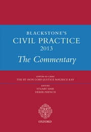 Blackstone's Civil Practice 2013: The Commentary ebook by Prof Stuart Sime,Derek French,The Rt Hon Lord Justice Maurice Kay