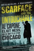 Scarface and the Untouchable - Al Capone, Eliot Ness, and the Battle for Chicago 電子書籍 by Max Allan Collins, A. Brad Schwartz