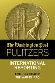 The Washington Post Pulitzers: Anthony Shadid, International Reporting ebook by Anthony Shadid,The Washington Post