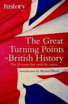 The Great Turning Points of British History ebook by Michael Wood