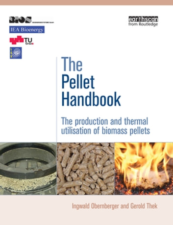 The Pellet Handbook - The Production and Thermal Utilization of Biomass Pellets ebook by Gerold Thek,Ingwald Obernberger