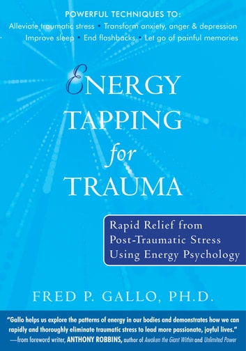 Energy Tapping for Trauma - Rapid Relief from Post-Traumatic Stress Using Energy Psychology eBook by Fred Gallo, PhD