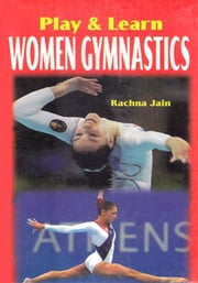 Play & learn Women Gymnastics ebook by Rachna Jain