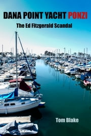 Dana Point Yacht Ponzi. The Ed Fitzgerald Scandal ebook by Tom Blake