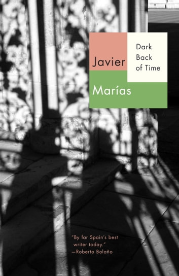 Dark Back of Time ebook by Javier Marias