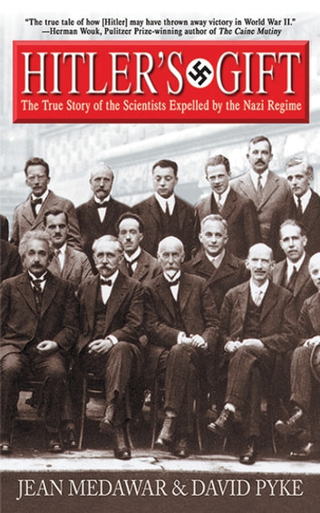 Hitler's Gift - The True Story of the Scientists Expelled by the Nazi Regime ebook by Jean Medawar,David Pyke