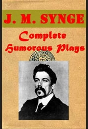 Complete Humorous Drama Plays ebook by J. M. Synge
