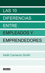 Las 10 diferencias entre empleados y emprendedores ebook by Keith Cameron Smith