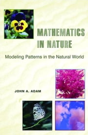 Mathematics in Nature - Modeling Patterns in the Natural World ebook by John A. Adam