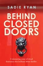 Behind Closed Doors ebook by Sadie Ryan