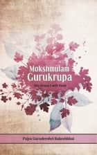 Mokshmulam Gurukrupa - His Grace I will Seek ebook by Pujya Gurudevshri Rakeshbhai