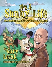 It's a Sunny Life - An Adventure Fit for Rain or Shine ebook by Gary Lezak,Rob Peters