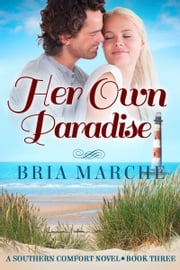 Her Own Paradise (Southern Comfort Book 3) - (Southern Comfort Series Book 3) A Romance Novel ebook by Bria Marche