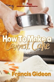 How To Make A Carrot Cake ebook by Frances Gideon