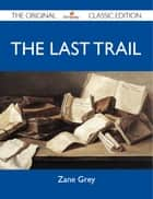 The Last Trail - The Original Classic Edition ebook by Grey Zane