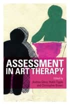 Assessment in Art Therapy eBook by Andrea Gilroy, Robin Tipple, Christopher Brown