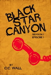 Black Star Canyon: Episode 1 ebook by C.C. Wall