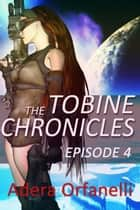 The Tobine Chronicles Episode 4 - The Tobine Chronicles, #4 ebook by Adera Orfanelli