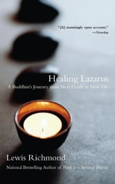 Healing Lazarus - A Buddhist's Journey from Near Death to New Life ebook by Lewis Richmond