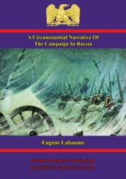A Circumstantial Narrative Of The Campaign In Russia ebook by Eugène Labaume,Anon.