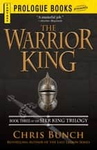 The Warrior King - Book Three of the Seer King Trilogy ebook by Chris Bunch