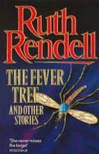 The Fever Tree And Other Stories ebook by Ruth Rendell