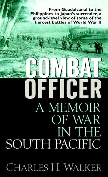 Combat Officer - A Memoir of War in the South Pacific ebook by Charles Walker