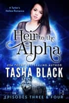 Heir to the Alpha: Episodes 3 & 4 - A Tarker's Hollow Serial ebook by