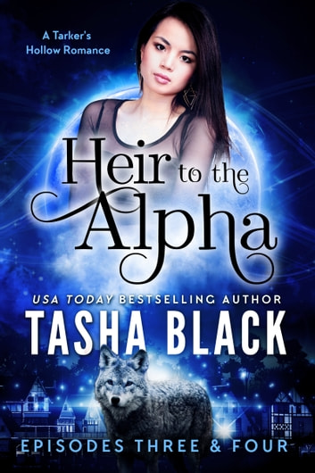 Heir to the Alpha: Episodes 3 & 4 - A Tarker's Hollow Serial ebook by Tasha Black