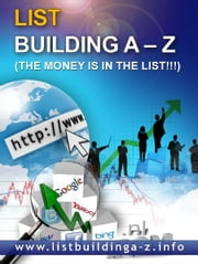 A-Z List Building! Build Your Own Profitable List! Money On Tap! ebook by Matt Kerr