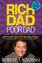 Rich Dad Poor Dad ebook by What The Rich Teach Their Kids About Money - That The Poor And Middle Class Do Not!