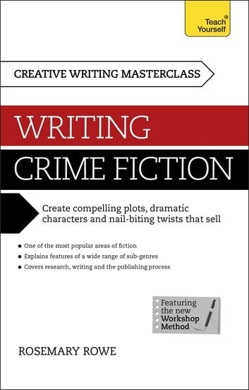 Masterclass: Writing Crime Fiction - How to create compelling plots, dramatic characters and nail biting twists in crime and detective fiction ebook by Rosemary Rowe