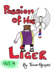 Passion of the Liger: Volume 4 ebook by Thuan Nguyen