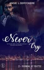 Never Cry 2 - Scandal at Seatle ebook by Angie L. Deryckère