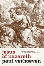 Jesus of Nazareth ebook by Paul Verhoeven,Rob Van Scheers,Susan Massotty