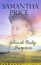Amish Romance: Amish Baby Surprise - Inspirational Amish Romance ebook by Samantha Price